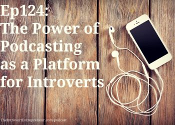 Ep124: The Power of Podcasting as a Platform for Introverts